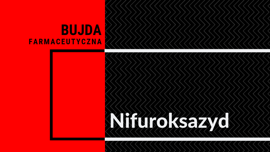Bujda farmaceutyczna – nifuroksazyd